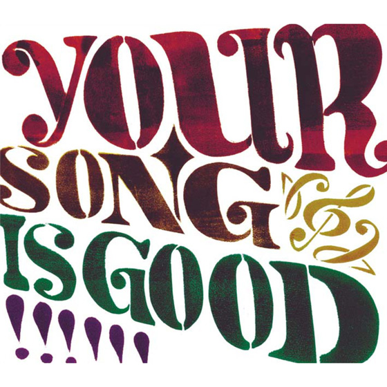 your song is good / your song is good